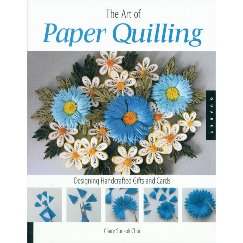 QUAYSIDE PUBLISHING The Art of Paper Quilling: Designing Handcrafted Gifts and Cards